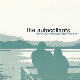 AUTOCOLLANTS (the) : CD Why Couldn't Things Just Stay The Same ?