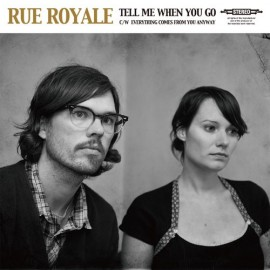 RUE ROYALE : Tell Me When You Go