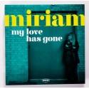 MIRIAM : My Love Has Gone