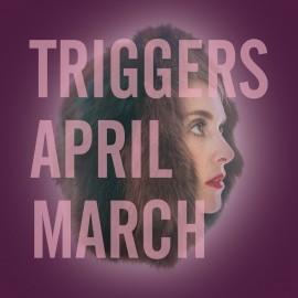 APRIL MARCH : Triggers