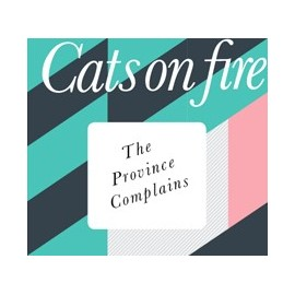 CATS ON FIRE : The Province Complains