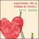 PETE GREEN : Everything I Do Is Gonna Be Sparkly