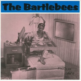 BARTLEBEES (the) : Finally We Did It