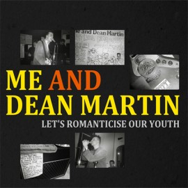 ME AND DEAN MARTIN : CD Let's Romanticise Our Youth