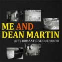 ME AND DEAN MARTIN : LP Let's Romanticise Our Youth