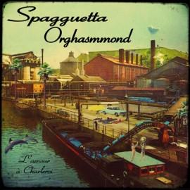 SPAGGUETTA ORGHASMMOND : L'Amour A Charleroi
