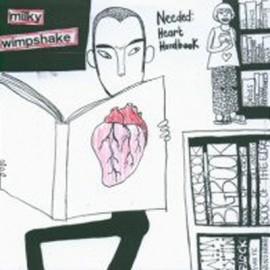 MILKY WIMPSHAKE : Needed : Heart Handbook