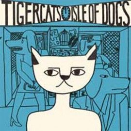 TIGERCATS : LP Isle Of Dogs