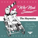 HAYWAINS (the) : Who Needs Summer?