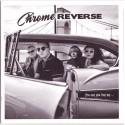 CHROME REVERSE : You Say You Love Me...