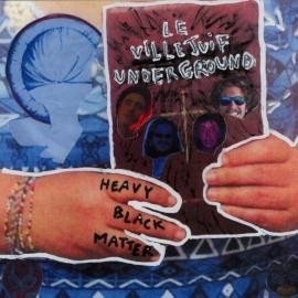 VILLEJUIF UNDERGROUND (le) : Heavy Black Matter