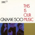 GALAXIE 500 : LP This Is Our Music