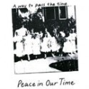 PEACE IN OUR TIME : A Way To Pass The Time