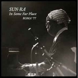 SUN RA : LPx2+CDx2  In Some Far Place : Roma '77