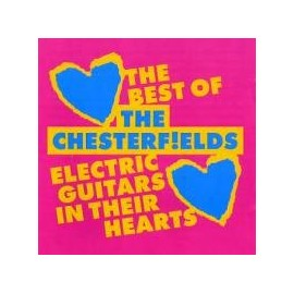 CHESTERFIELDS (the) : Electric Guitars In Their Hearts - Best Of