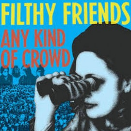 FILTHY FRIENDS : Any Kind Of Crowd