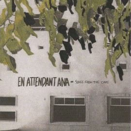 EN ATTENDANT ANA : LP Songs From The Cave