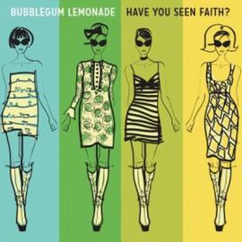 BUBBLEGUM LEMONADE : Have You Seen Faith ?