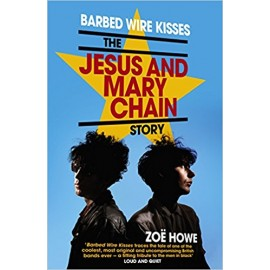 JESUS AND MARY CHAIN : Book Barbed Wire Kisses : The Jesus and Mary Chain Story Paperback
