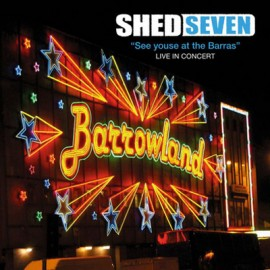 SHED SEVEN : LP See Youse At The Barras: Live In Concert