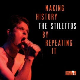 STILETTOS (the) : LP Making History By Repeating It