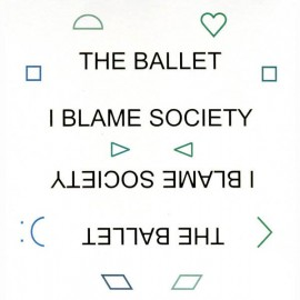 BALLET (the) : LP I Blame Society
