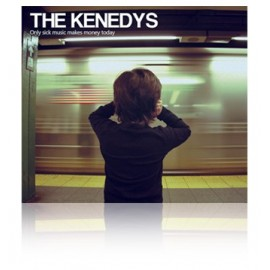 KENEDYS (the) : Only Sick Music Makes Money Today