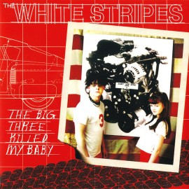 WHITE STRIPES (the) : The Big Three Killed My Baby