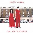 WHITE STRIPES (the) : Hotel Yorba