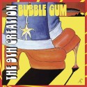 9TH CREATION (the) : CD Bubble Gum