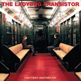 LADYBUG TRANSISTOR (the) : can't Wait Another Day