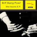 BIFF BANG POW! : She Haunts E.P.