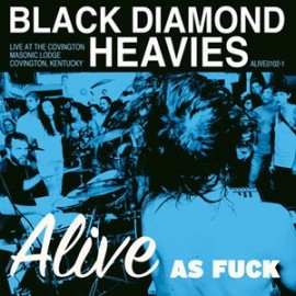 BLACK DIAMOND HEAVIES : LP Alive As Fuck