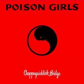 "POISON GIRLS : LP+7"" Chappaquiddick Bridge"