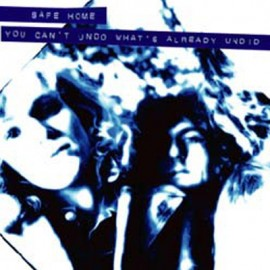 SAFE HOME : CD You Can't Undo What's Already Undid
