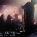 ACTION PAINTING! : CD Trial Cuts (1989-95)