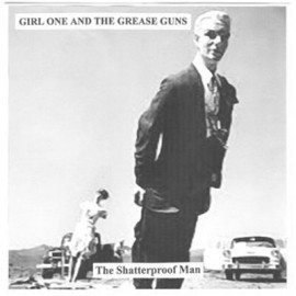 GIRL ONE AND THE GREASE GUNS : The Shatterproof Man