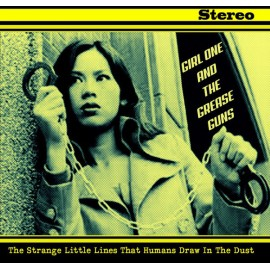 GIRL ONE AND THE GREASE GUNS : CD The Strange Little Lines That Humans Draw In The Dust