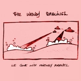 WENDY DARLINGS (the) : We Come With Friendly Purposes