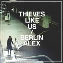 THIEVES LIKE US : LP Berlin Alex