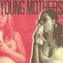 YOUNG MOTHERS : Come On, The Cross