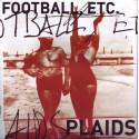 SPLIT FOOTBALL, ETC. / PLAIDS