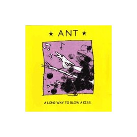 ANT : A Long Way To Blow A Kiss