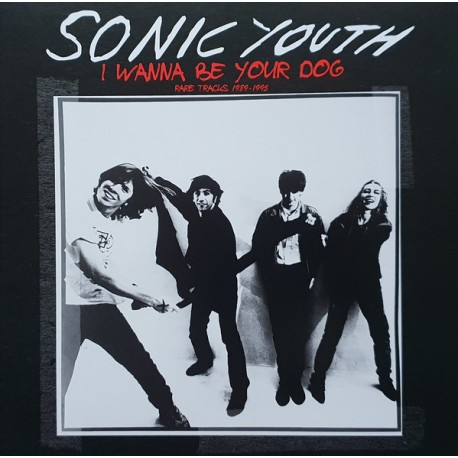 SONIC YOUTH : LP I Wanna Be Your Dog - Rare Tracks 1989-1995