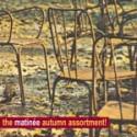 VARIOUS : THE MATINEE AUTUMN ASSORTMENT