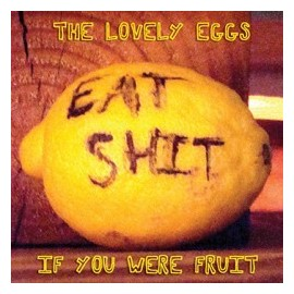 LOVELY EGGS (the) : If You Were Fruit