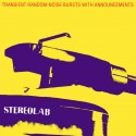 STEREOLAB : LPx3 Transient Random-Noise Bursts With Announcements