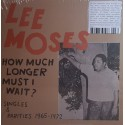 LEE MOSES : LP How Much Longer Must I Wait ? Singles & Rarities 1965-1972