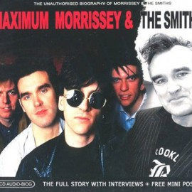 MORRISSEY / SMITHS (the) : CD Maximum Morrissey & The Smiths (The Unauthorised Biography Of Morrissey & The Smiths)