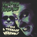 VINCE RIPPER AND THE RODENT SHOW : I Was A Teenage Werewolf